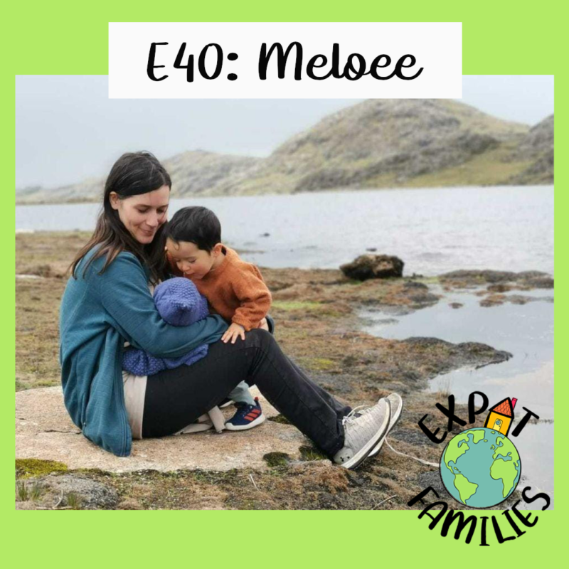 Expat Families Podcast Episode 40 Meloee